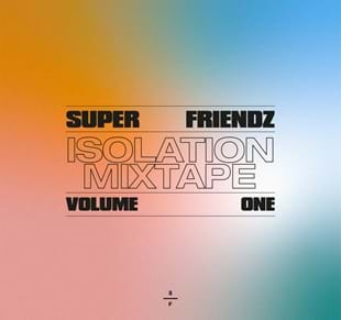 Super Friendz Isolation Mixtape